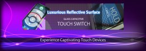 Web Banner Image of Glass Capacitive Touch Products